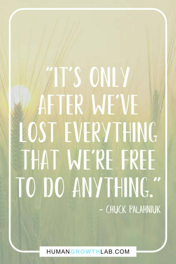 """Chuck Palahniuk quotes about life sucks - """"It's only after we've lost everything that we're free to do anything."""""""