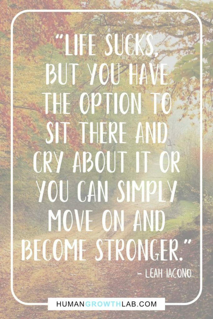 """Leah Iacono my life sucks quotes - """"Life sucks, but you have the option to sit there and cry about it or you can simply move on and become stronger."""""""