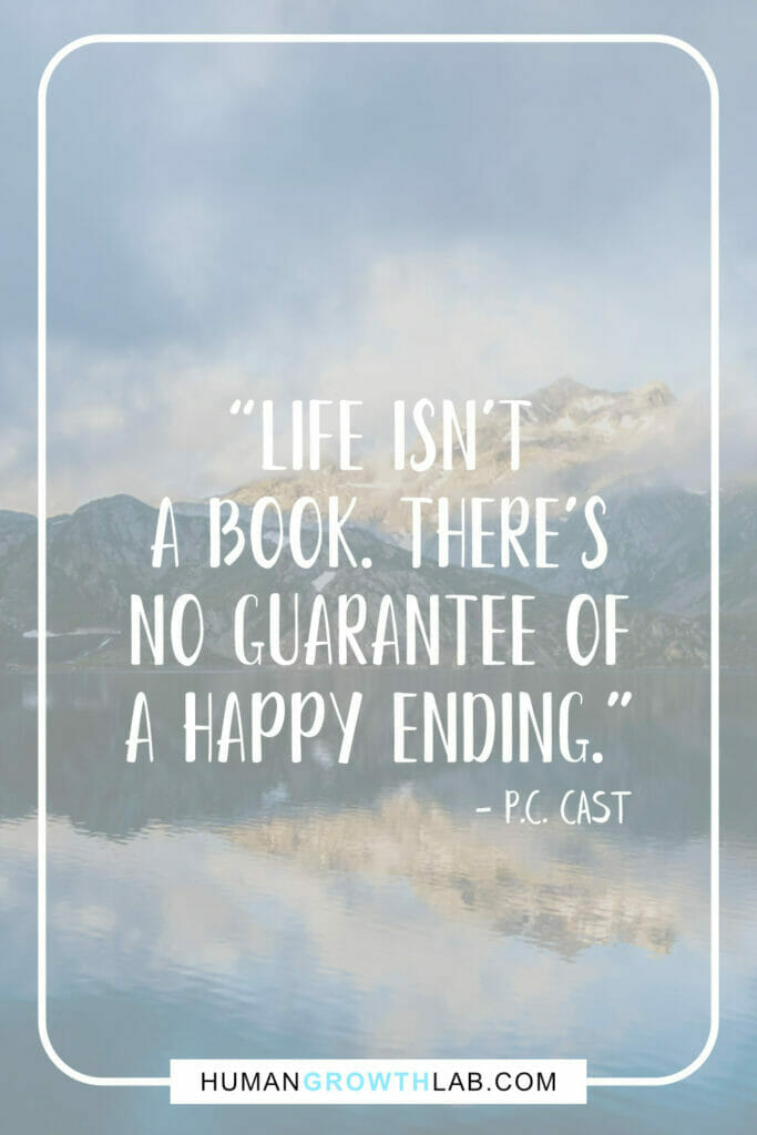 """P.C. Cast quote on life sucking - """"Life isn't a book. There's no guarantee of a happy ending."""""""