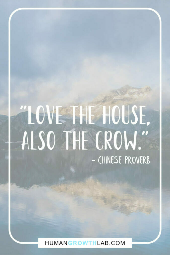 """Chinese quote about love - """"Love the house, also the crow."""""""